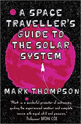 A Space Traveller's Guide To The Solar System By Mark Thompson