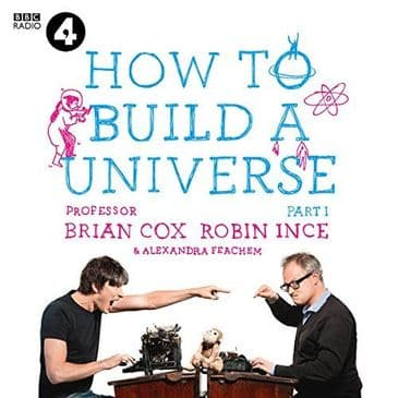 How to build a Universe - Professor Brian Cox and Robin Ince
